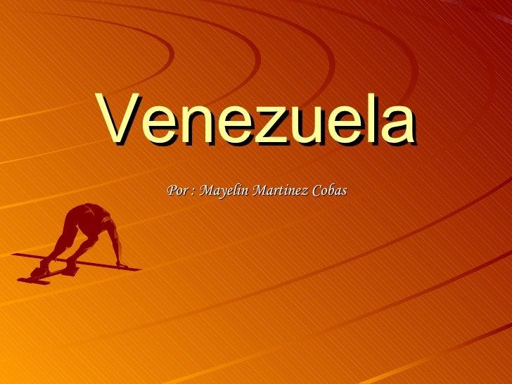 Venezuela Por : Mayelin Martinez Cobas
