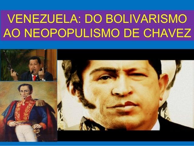 VENEZUELA: DO BOLIVARISMOAO NEOPOPULISMO DE CHAVEZ