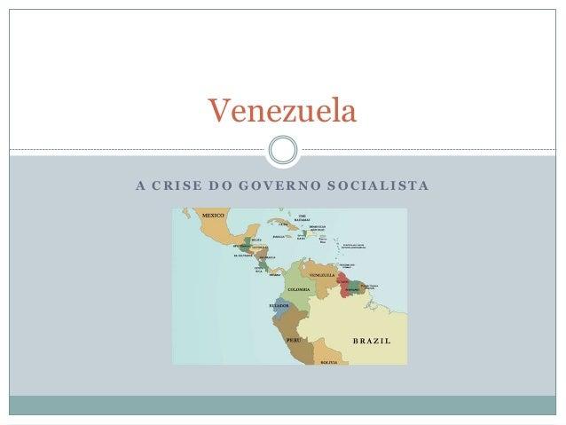 A C R I S E D O G O V E R N O S O C I A L I S T A Venezuela