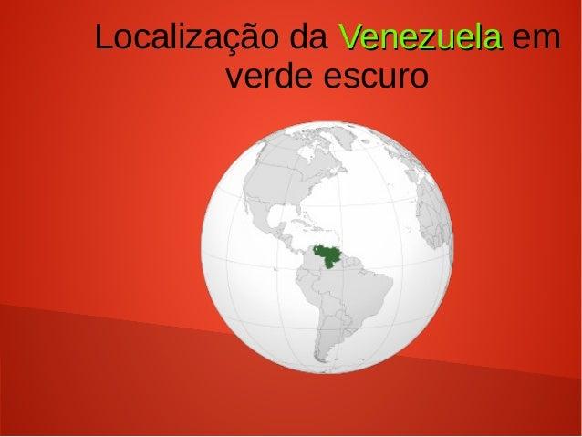 Localização da VenezuelaVenezuela em verde escuro