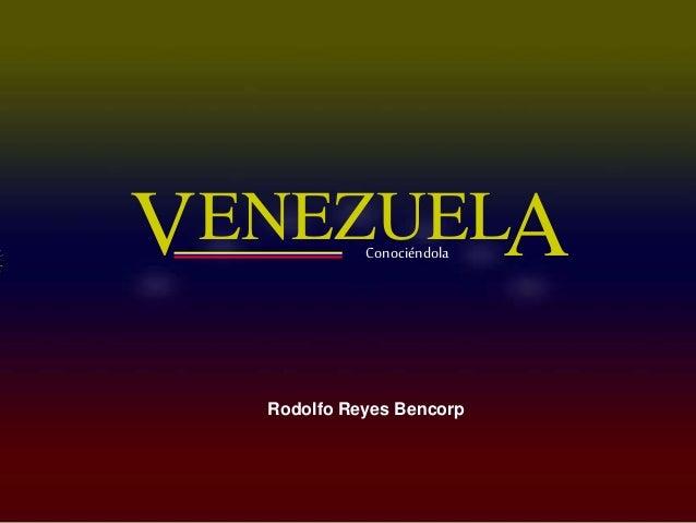 ENEZUELV AConociéndola Rodolfo Reyes Bencorp