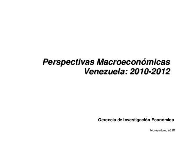 Perspectivas MacroeconPerspectivas Macroeconóómicasmicas Venezuela: 2010Venezuela: 2010--20122012 Noviembre, 2010 Gerencia...