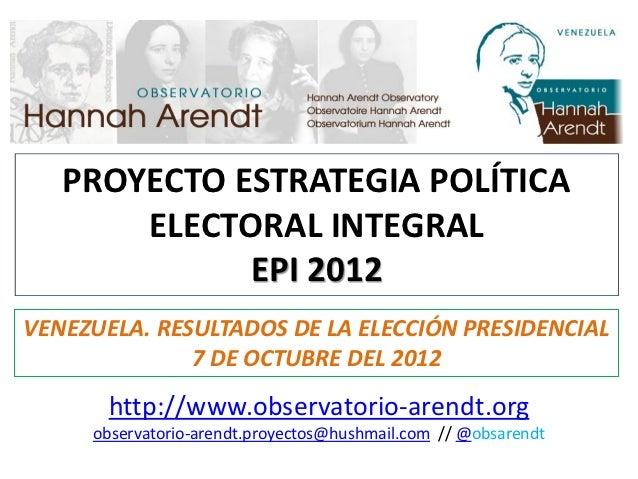 PROYECTO ESTRATEGIA POLÍTICA       ELECTORAL INTEGRAL             EPI 2012VENEZUELA. RESULTADOS DE LA ELECCIÓN PRESIDENCIA...