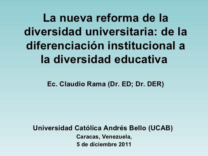 La nueva reforma de la diversidad universitaria: de la diferenciación institucional a la diversidad educativa   Ec. Claudi...