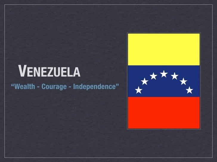 """!     VENEZUELA """"Wealth - Courage - Independence"""""""