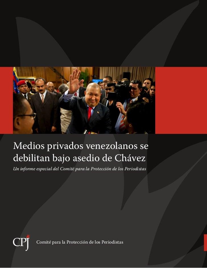 Medios privados venezolanos sedebilitan bajo asedio de ChávezUn informe especial del Comité para la Protección de los Peri...