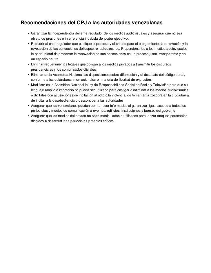Recomendaciones del CPJ a las autoridades venezolanas  • Garantizar la independencia del ente regulador de los medios audi...