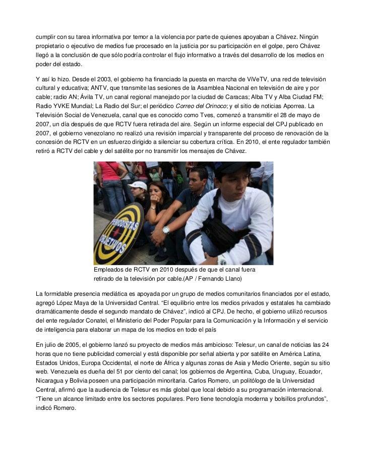 cumplir con su tarea informativa por temor a la violencia por parte de quienes apoyaban a Chávez. Ningúnpropietario o ejec...