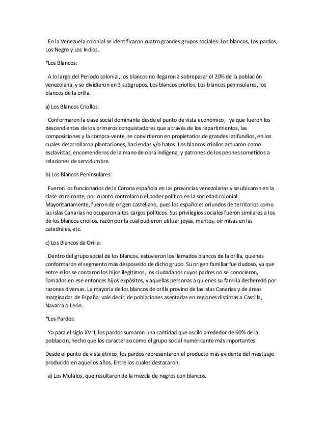 En la Venezuela colonial se identificaron cuatro grandes grupos sociales: Los blancos, Los pardos,Los Negro y Los Indios.*...