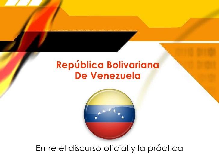 Rep ública Bolivariana De Venezuela Entre el discurso oficial y la pr áctica