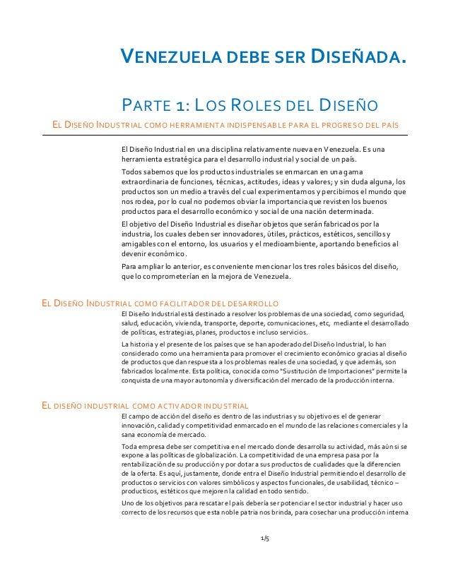 1/5 VENEZUELA DEBE SER DISEÑADA. PARTE 1: LOS ROLES DEL DISEÑO EL DISEÑO INDUSTRIAL COMO HERRAMIENTA INDISPENSABLE PARA EL...