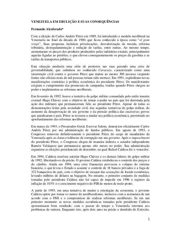 1 VENEZUELA EM EBULIÇÃO E SUAS CONSEQUÊNCIAS Fernando Alcoforado* Com a eleição de Carlos Andrés Pérez em 1989, foi introd...