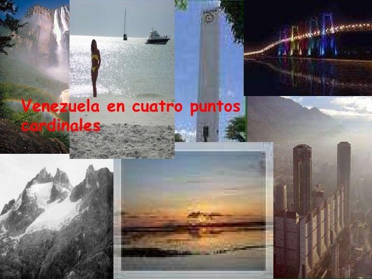 Venezuela en cuatro puntos cardinales Venezuela en cuatro puntos cardinales
