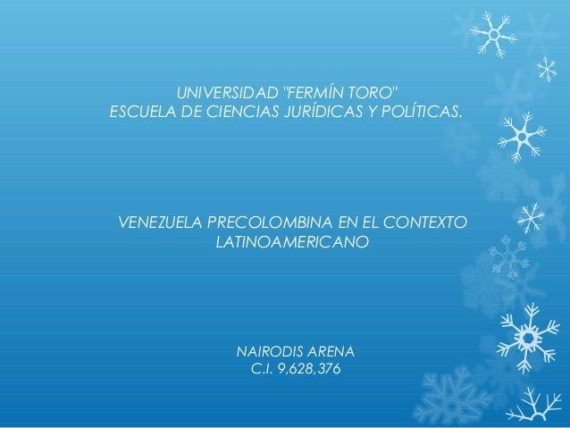 """UNIVERSIDAD """"FERMÍN TORO"""" ESCUELA DE CIENCIAS JURÍDICAS Y POLÍTICAS. VENEZUELA PRECOLOMBINA EN EL CONTEXTO LATINOAMERICANO..."""