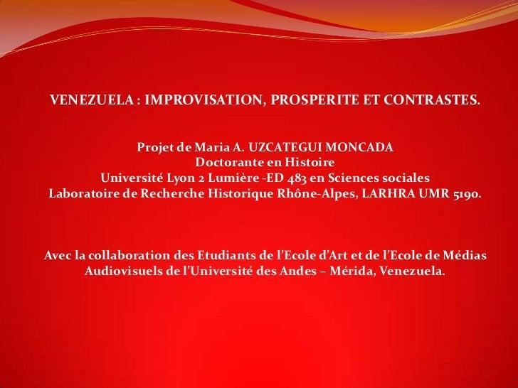 VENEZUELA : IMPROVISATION, PROSPERITE ET CONTRASTES.              Projet de Maria A. UZCATEGUI MONCADA                    ...