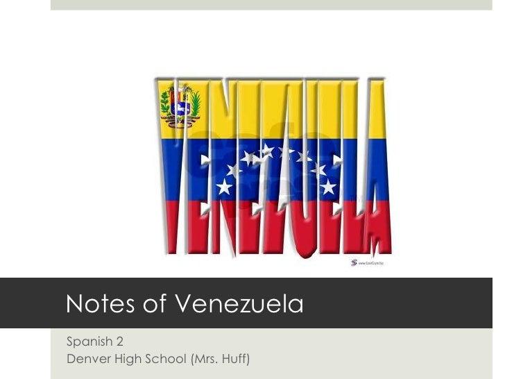 Notes of Venezuela<br />Spanish 2<br />Denver High School (Mrs. Huff)<br />