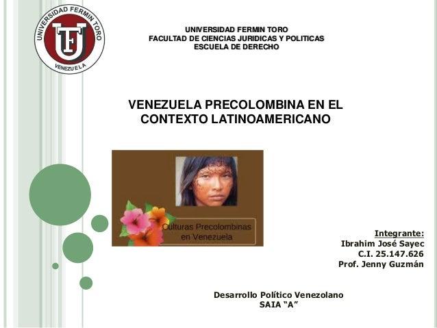 UNIVERSIDAD FERMIN TORO FACULTAD DE CIENCIAS JURIDICAS Y POLITICAS ESCUELA DE DERECHO VENEZUELA PRECOLOMBINA EN EL CONTEXT...