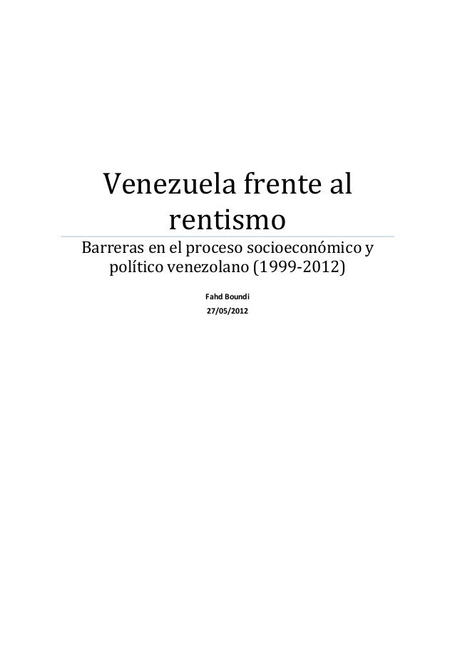 Venezuela frente al rentismo Barreras en el proceso socioeconómico y político venezolano (1999-2012) Fahd Boundi 27/05/201...