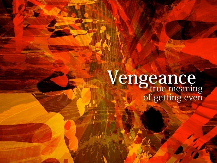 Vengeance    true meaning      of getting even
