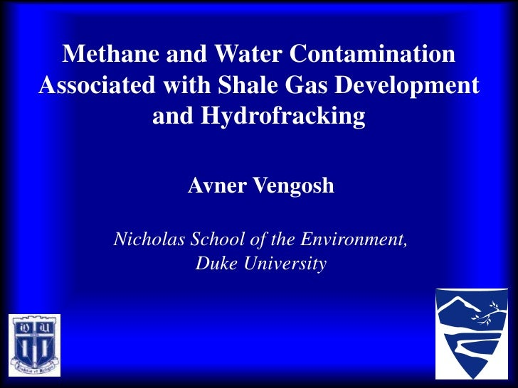 Methane and Water ContaminationAssociated with Shale Gas Development          and Hydrofracking              Avner Vengosh...