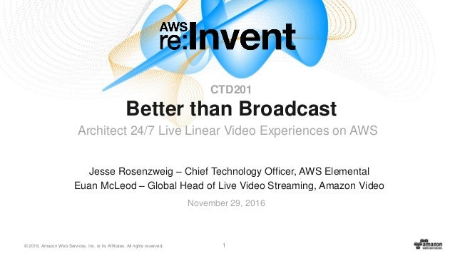 © 2016, Amazon Web Services, Inc. or its Affiliates. All rights reserved. 1 Jesse Rosenzweig – Chief Technology Officer, A...