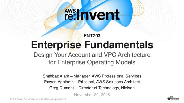 © 2016, Amazon Web Services, Inc. or its Affiliates. All rights reserved. Shahbaz Alam – Manager, AWS Professional Service...