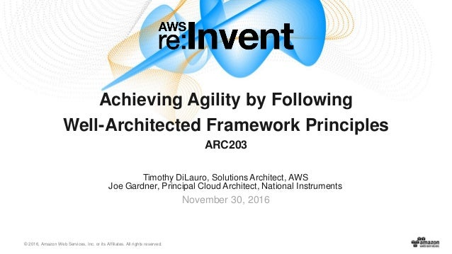 © 2016, Amazon Web Services, Inc. or its Affiliates. All rights reserved. Timothy DiLauro, Solutions Architect, AWS Joe Ga...