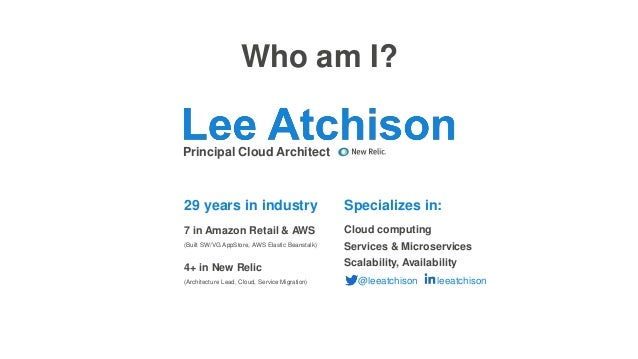 Who am I? 29 years in industry 4+ in New Relic (Architecture Lead, Cloud, Service Migration) 7 in Amazon Retail & AWS (Bui...