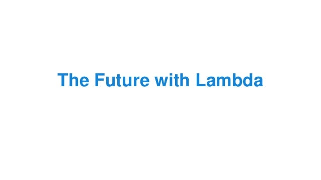 The Future with Lambda
