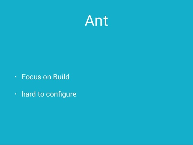 Ant • Focus on Build • hard to configure