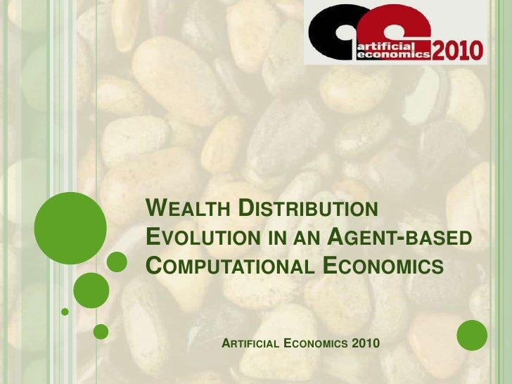 Wealth Distribution Evolution in anAgent-based Computational Economics<br />Artificial Economics 2010<br />