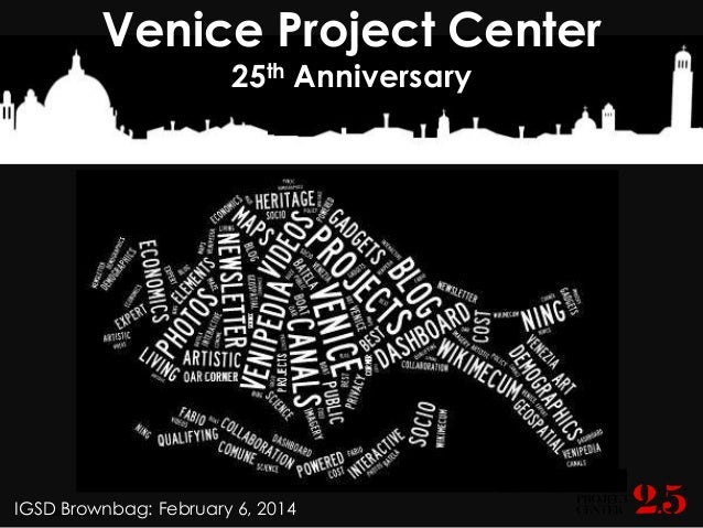 Venice Project Center 25th Anniversary  IGSD Brownbag: February 6, 2014 Fabio Carrera