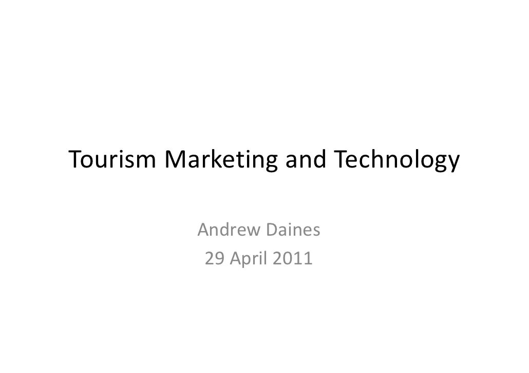 Tourism Marketing and Technology          Andrew Daines           29 April 2011