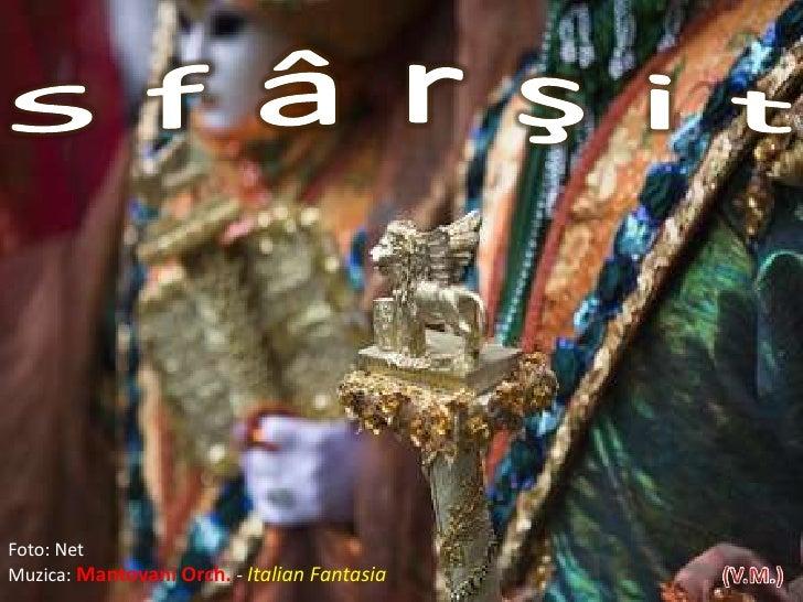 S f â r ş i t<br />Foto: Net<br />Muzica: MantovaniOrch. - Italian Fantasia<br />(V.M.)<br />