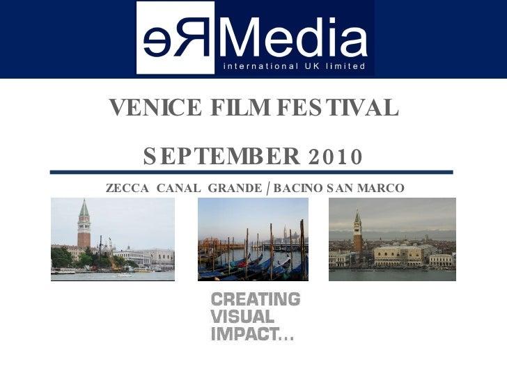 <ul><li>VENICE FILM FESTIVAL </li></ul><ul><li>SEPTEMBER 2010 </li></ul><ul><li>ZECCA  CANAL  GRANDE / BACINO SAN MARCO </...