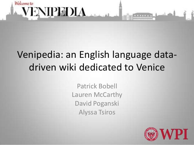 Venipedia: an English language data-  driven wiki dedicated to Venice              Patrick Bobell            Lauren McCart...