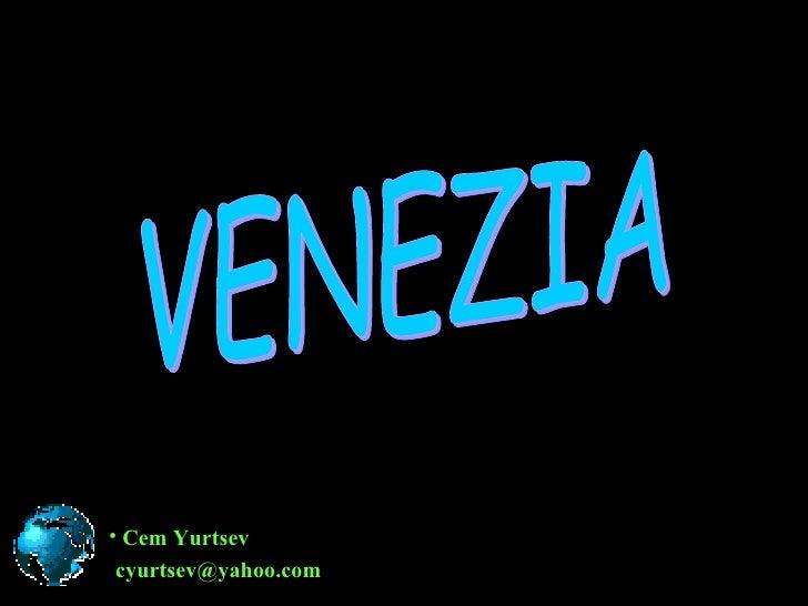 <ul><li>Cem Yurtsev </li></ul>[email_address] VENEZIA