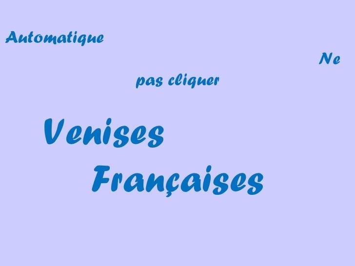 Automatique                            Ne              pas cliquer    Venises      Françaises