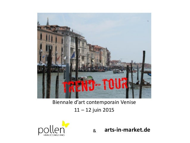Biennale d'art contemporain Venise 11 – 12 juin 2015 arts-in-market.de&