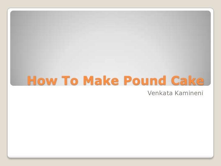 How To Make Pound Cake              Venkata Kamineni