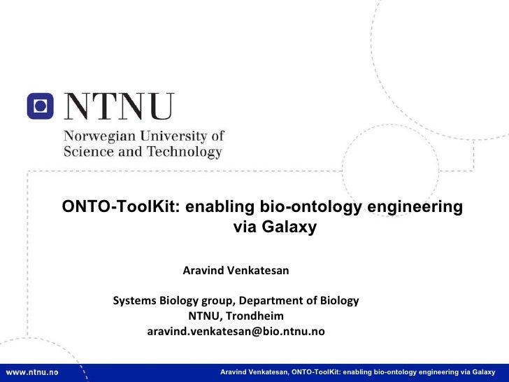 ONTO-ToolKit: enabling bio-ontology engineering via Galaxy Aravind Venkatesan,  ONTO-ToolKit: enabling bio-ontology engine...