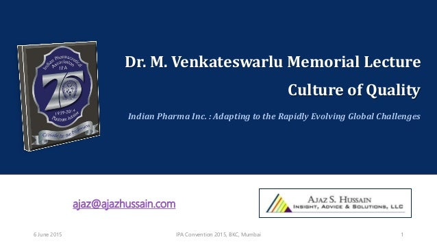 Dr. M. Venkateswarlu Memorial Lecture Culture of Quality Indian Pharma Inc. : Adapting to the Rapidly Evolving Global Chal...