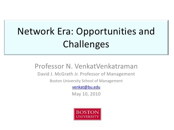 Network Era: Opportunities and Challenges<br />Professor N. VenkatVenkatramanDavid J. McGrath Jr. Professor of Management<...