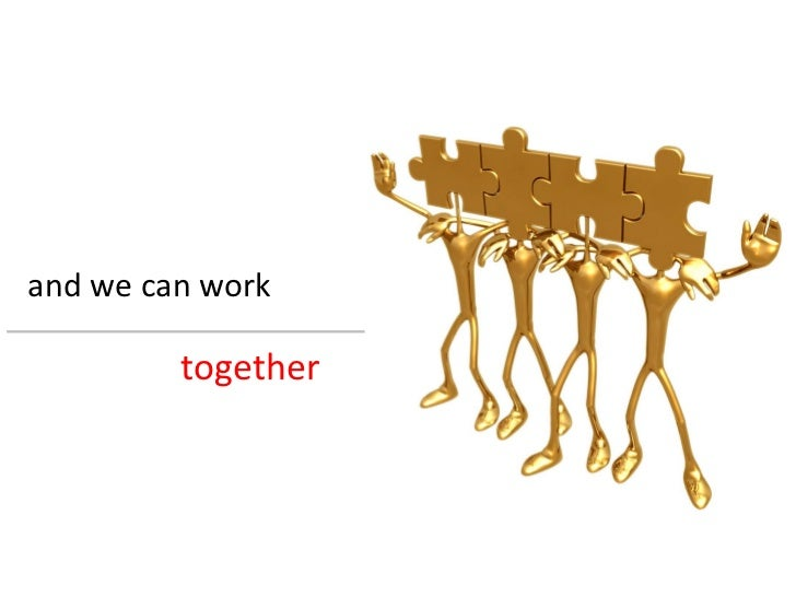 and we can work together