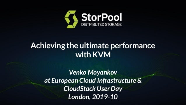 Achieving the ultimate performance with KVM Venko Moyankov at European Cloud Infrastructure & CloudStack User Day London, ...