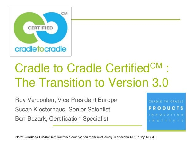 Cradle to Cradle             :                                Certified CMThe Transition to Version 3.0Roy Vercoulen, Vice...
