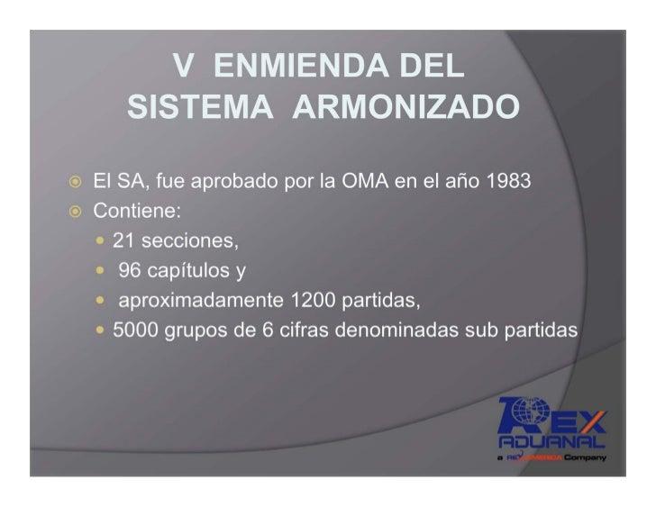 V ENMIENDA DEL   SISTEMA ARMONIZADOEl SA, fue aprobado por la OMA en el año 1983Contiene:  21 secciones,   96 capítulos y ...