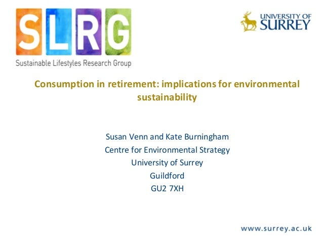 Consumption in retirement: implications for environmentalsustainabilitySusan Venn and Kate BurninghamCentre for Environmen...