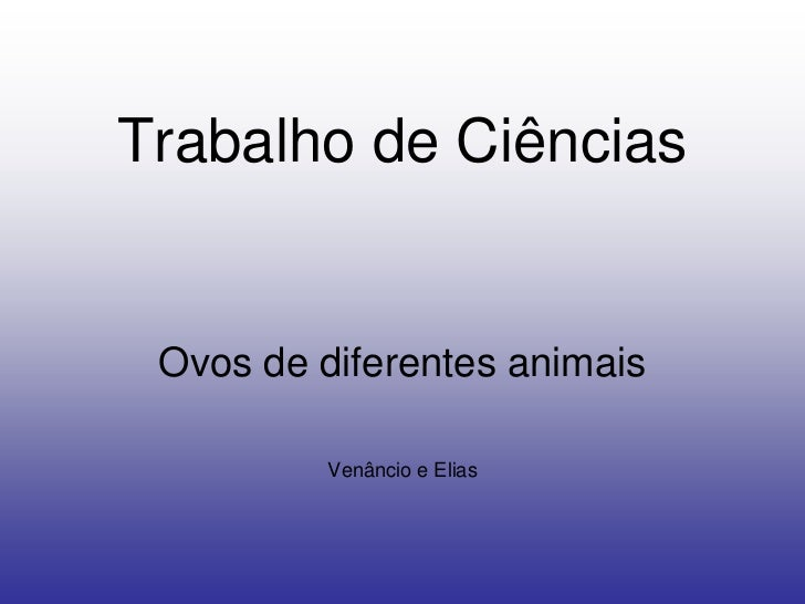 Trabalho de Ciências Ovos de diferentes animais          Venâncio e Elias