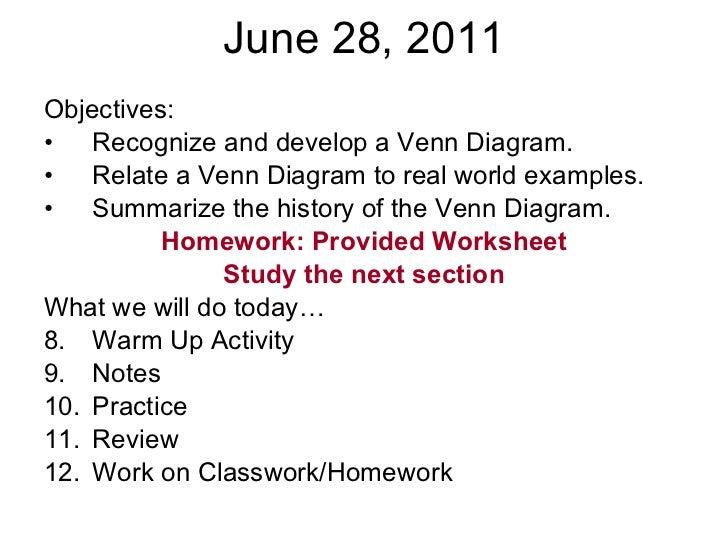 June 28, 2011 <ul><li>Objectives: </li></ul><ul><li>Recognize and develop a Venn Diagram. </li></ul><ul><li>Relate a Venn ...